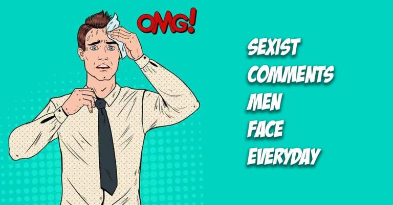 sexist comments men face everyday
